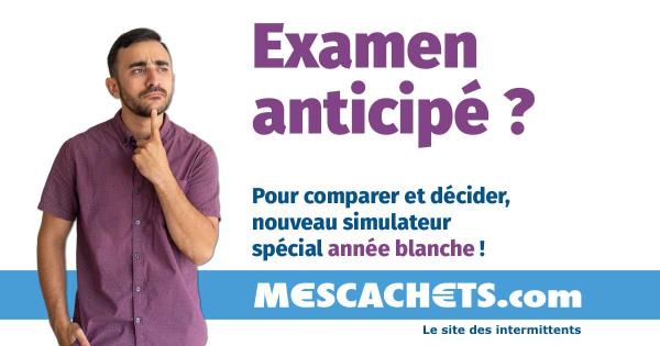 Examen anticipé - intermittent du spectacle - MesCachets.com